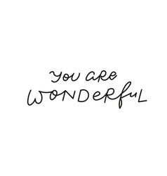 you are wonderful calligraphy quote lettering vector image