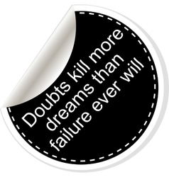Doubts kill more dreams than failure ever will vector image