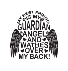 Friendship quote and saying is my guardian angel vector