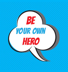 be your own hero motivational and inspirational vector image