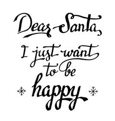 Dear Santa I just want to be happy calligraphy vector