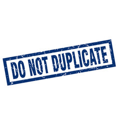 Square grunge blue do not duplicate stamp vector