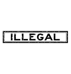 Grunge black illegal word square rubber seal vector