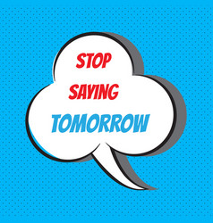 Stop saying tomorrow motivational and vector