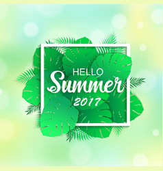 Hello summer 2017 universal tropical background vector
