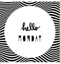 Hello monday with black and white wavy lines vector