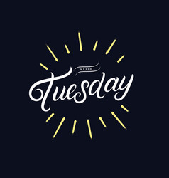 hello tuesday hand written lettering vector image
