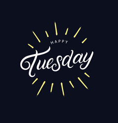 Happy tuesday hand written lettering vector