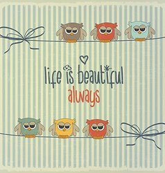 Retro with happy owls and phrase Life is beautiful vector image