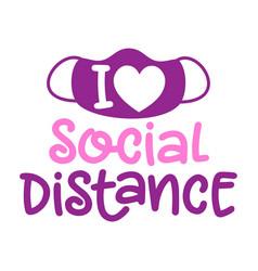 I love social distancing - coronavirus covid-19 q vector