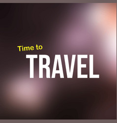 Time to travel life quote with modern background vector
