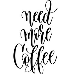 Need more coffee - black and white hand lettering vector