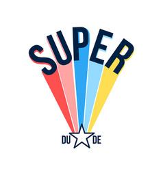 super dude slogan vector image