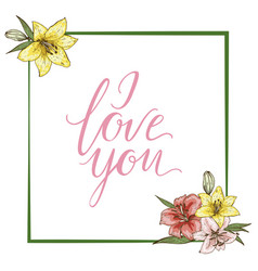 Colorfull lily flowers and the lettering i love u vector