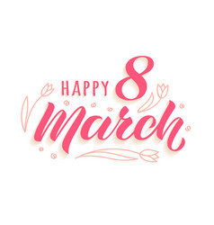 happy 8 march handwritten lettering vector image