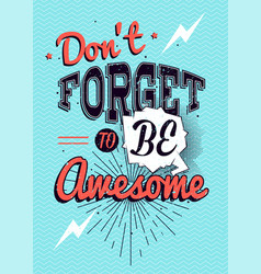 Motivational typography poster dont forget to be vector