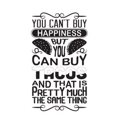 Tacos quote good for cricut you can not buy vector
