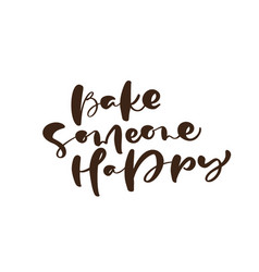Bake someone happy calligraphy lettering vector