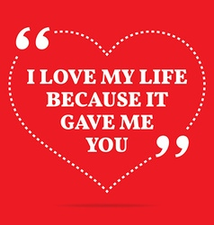 Inspirational love quote I love my life because it vector