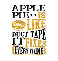 Apple pie is like duct tape it fixes everything vector