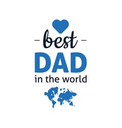 Best dad in world vector