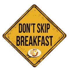 dont skip breakfast vintage rusty metal sign vector image