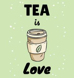 Tea is love cup herbal tea hand drawn cartoon vector