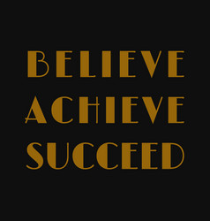 Believe achieve succeed inspirational or vector
