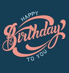 hand drawn lettering - happy birthday to you vector image