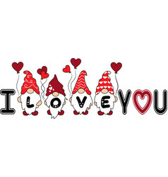 I love you valentines day gnome quote vector