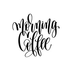Morning coffee - black and white hand lettering vector