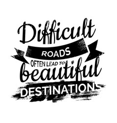 Difficult roads often lead to beautiful vector