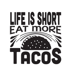 Tacos quote good for cricut life is short eat vector
