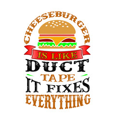 Cheeseburger is like duct tape it fixes vector