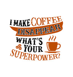 i make coffee disappear what s your superpower vector image