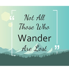 Quote - Not all those who wander are lost vector image