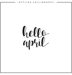 Hello april Time of year Phrase in english vector image