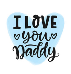 I love you daddy quote hand written lettering vector