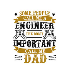 Engineer call me dad father day quote and saying vector
