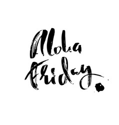 Aloha friday modern dry brush lettering vector
