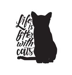 Cat animal quote life is better with cats vector