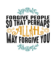 Forgive people so that perhaps allah muslim quote vector