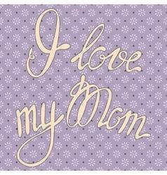 Vintage card I love my Mom vector image