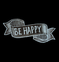 hand drawn chalk lettering be happy vector image