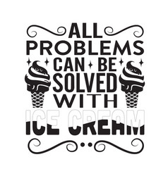 Ice cream quote all problems can be solved vector