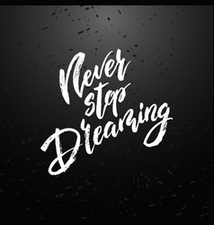 Never stop dreaming modern brush calligraphy vector