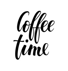 Coffee time hand drawn brush pen lettering on vector