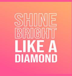 Shine bright like a diamond life quote vector
