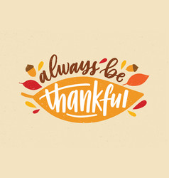Always be thankful holiday inscription handwritten vector