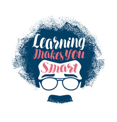 learning makes you smart lettering education vector image